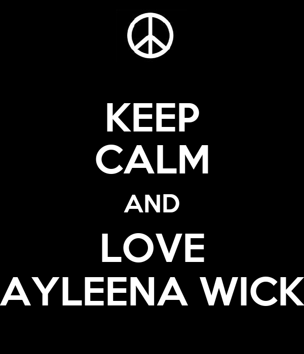KEEP CALM AND LOVE AYLEENA WICK