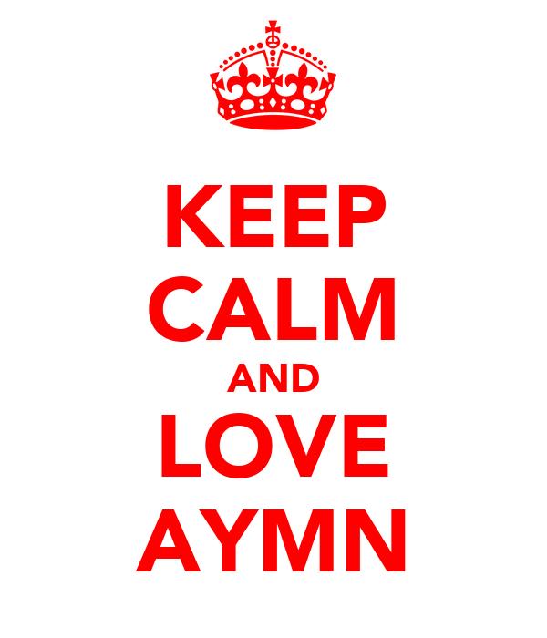 KEEP CALM AND LOVE AYMN