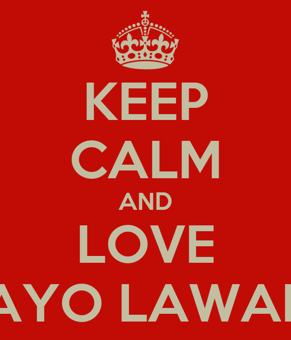 KEEP CALM AND LOVE AYO LAWAL