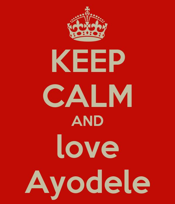 KEEP CALM AND love Ayodele