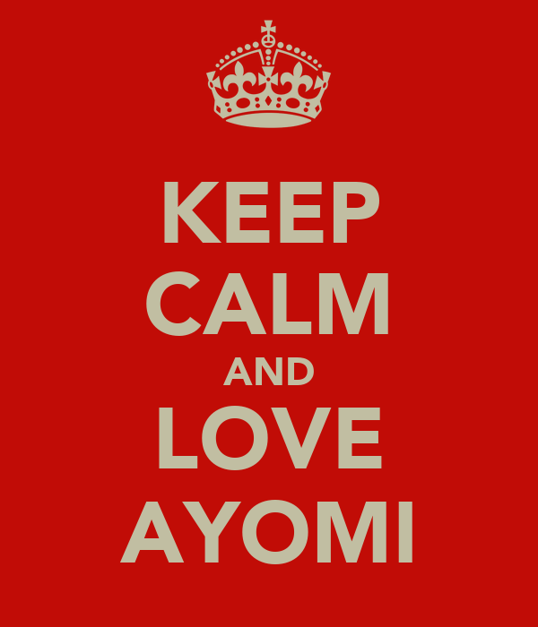 KEEP CALM AND LOVE AYOMI