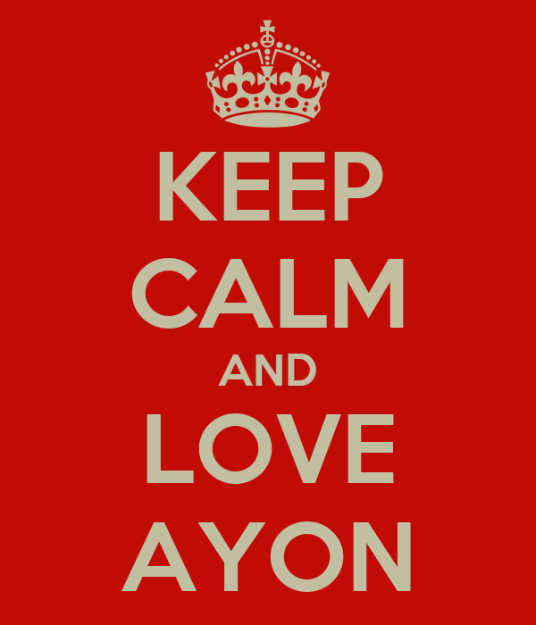 KEEP CALM AND LOVE AYON