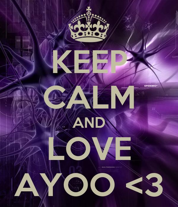 KEEP CALM AND LOVE AYOO <3