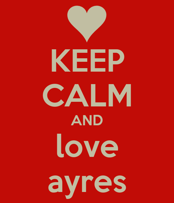 KEEP CALM AND love ayres