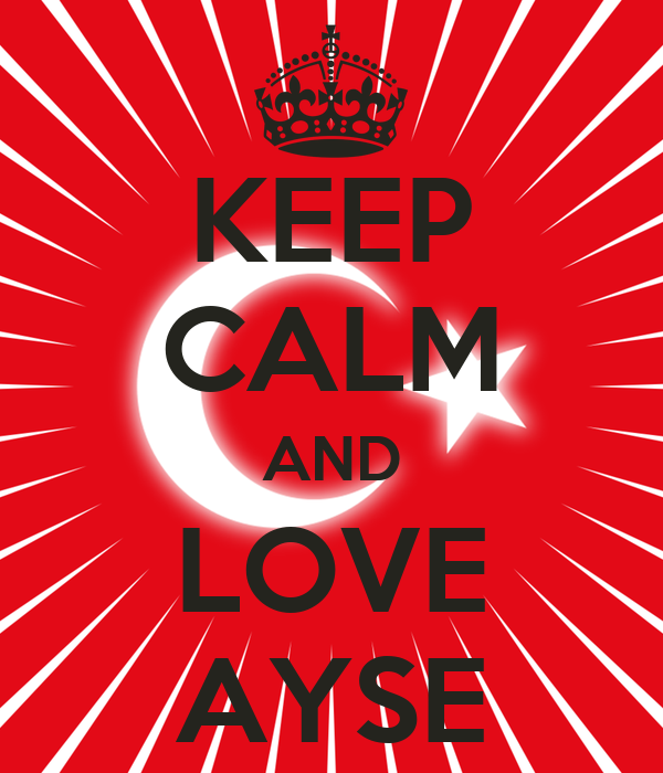 KEEP CALM AND LOVE AYSE