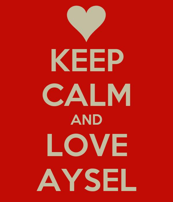 KEEP CALM AND LOVE AYSEL