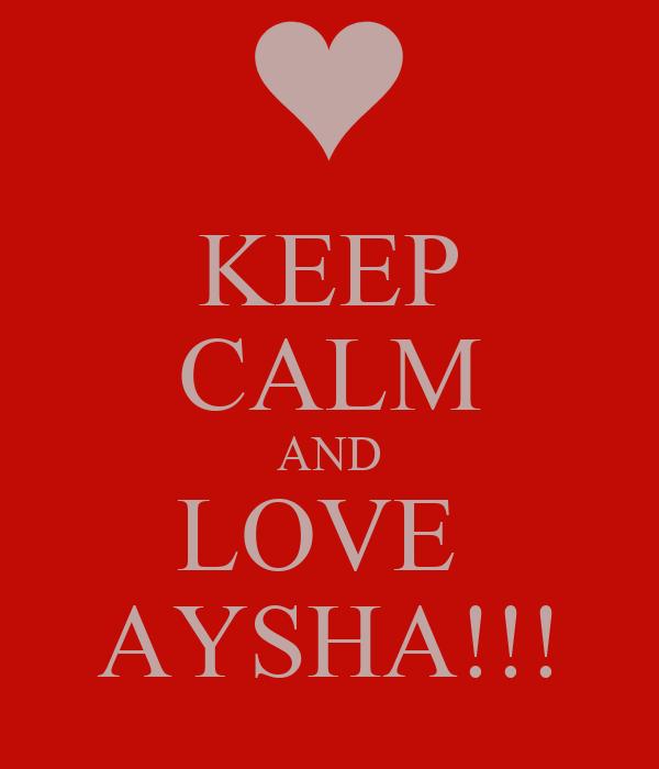 KEEP CALM AND LOVE  AYSHA!!!