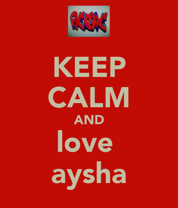 KEEP CALM AND love  aysha