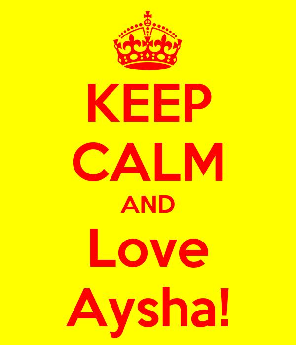 KEEP CALM AND Love Aysha!
