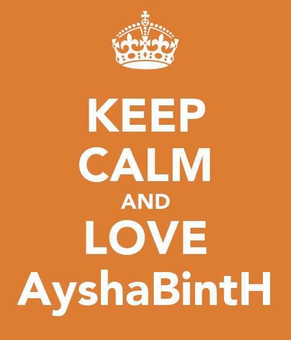 KEEP CALM AND LOVE AyshaBintH