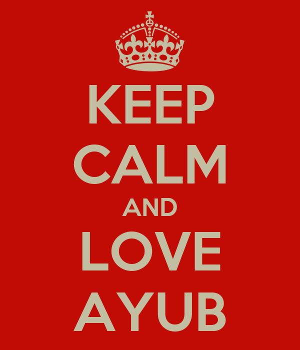 KEEP CALM AND LOVE AYUB