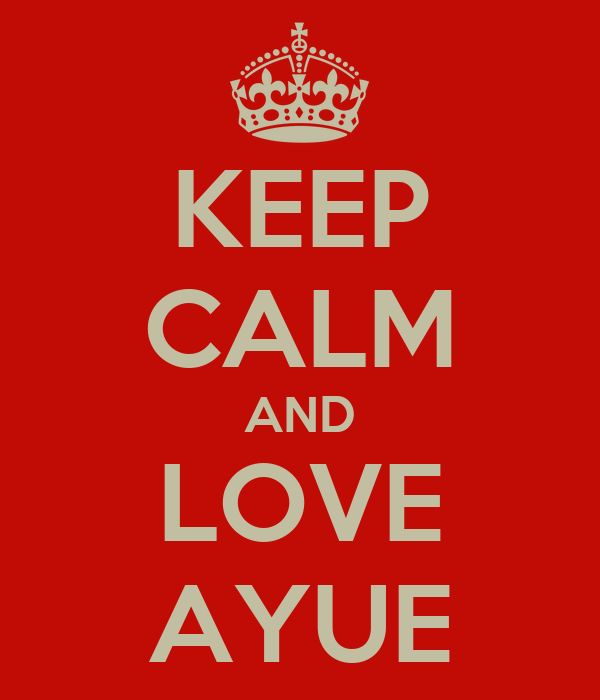 KEEP CALM AND LOVE AYUE