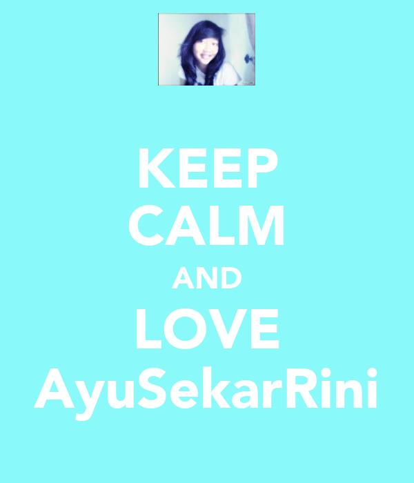 KEEP CALM AND LOVE AyuSekarRini