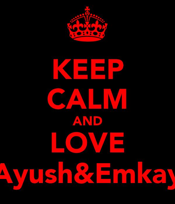 KEEP CALM AND LOVE Ayush&Emkay