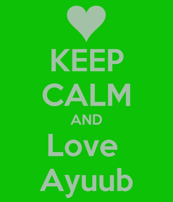 KEEP CALM AND Love  Ayuub