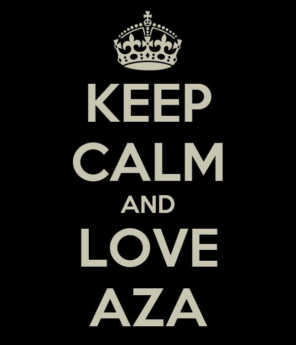 KEEP CALM AND LOVE AZA