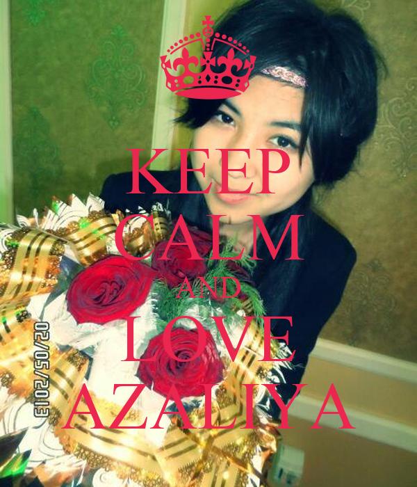 KEEP CALM AND LOVE AZALIYA