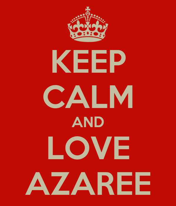 KEEP CALM AND LOVE AZAREE