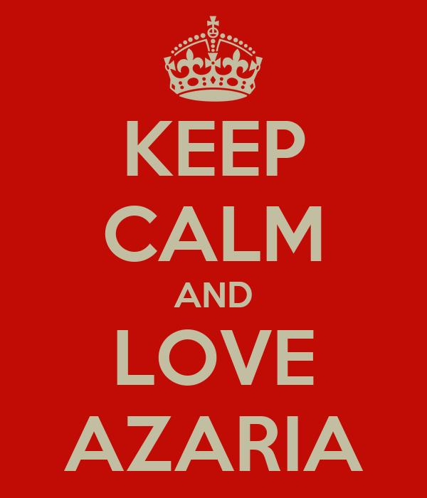 KEEP CALM AND LOVE AZARIA