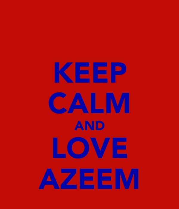 KEEP CALM AND LOVE AZEEM