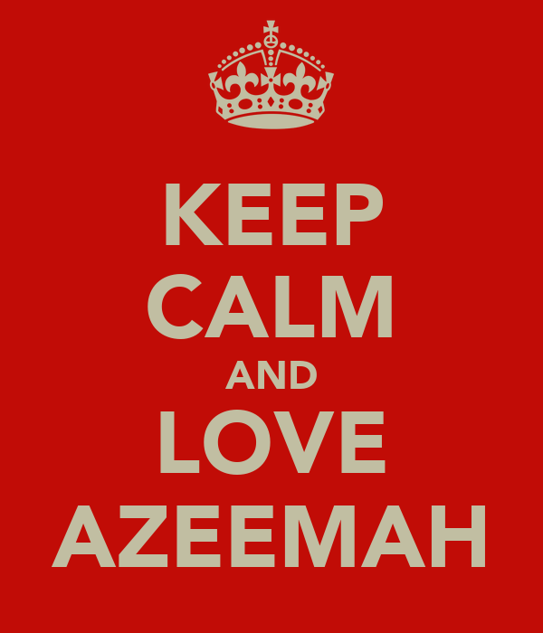 KEEP CALM AND LOVE AZEEMAH