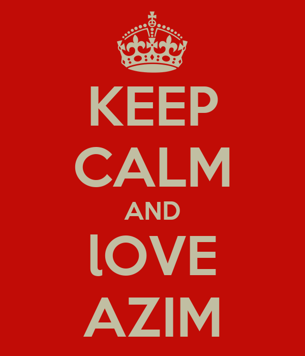 KEEP CALM AND lOVE AZIM