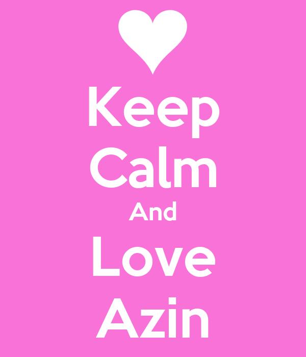 Keep Calm And Love Azin