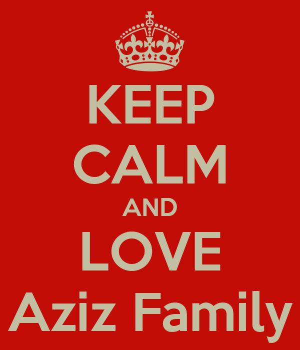 KEEP CALM AND LOVE Aziz Family