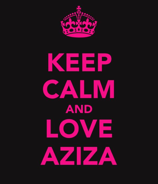 KEEP CALM AND LOVE AZIZA