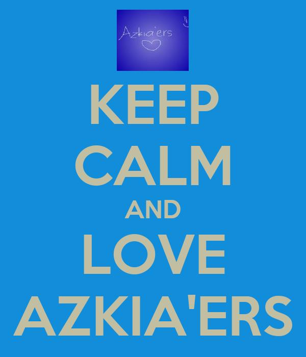 KEEP CALM AND LOVE AZKIA'ERS