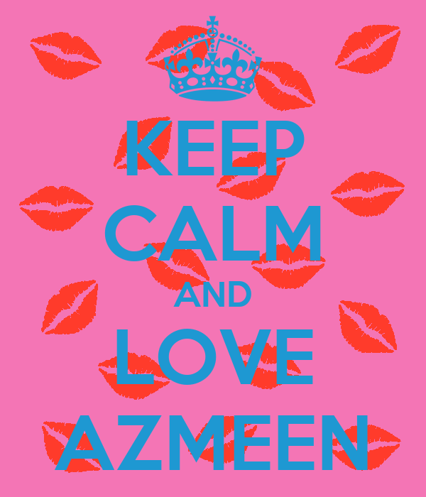 KEEP CALM AND LOVE AZMEEN