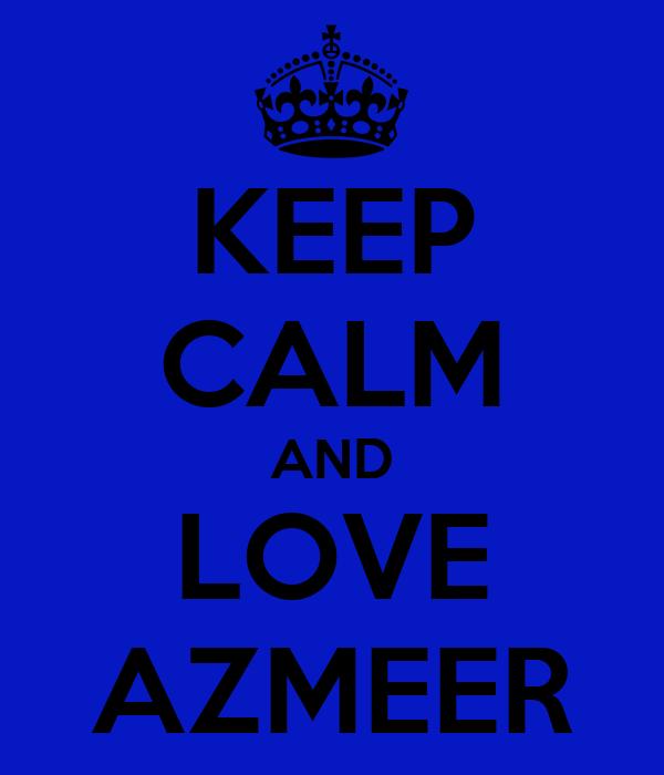 KEEP CALM AND LOVE AZMEER