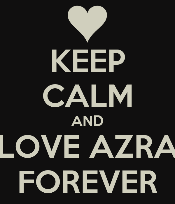 KEEP CALM AND LOVE AZRA FOREVER