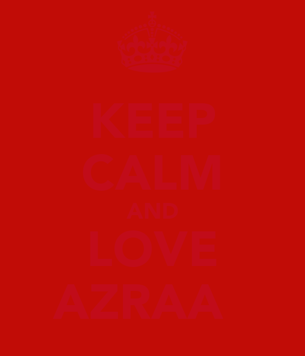 KEEP CALM AND LOVE AZRAA ♥