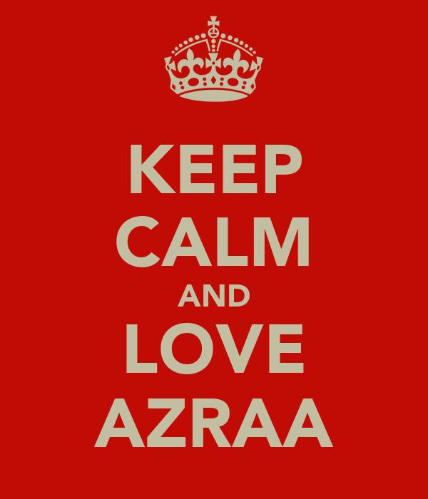 KEEP CALM AND LOVE AZRAA