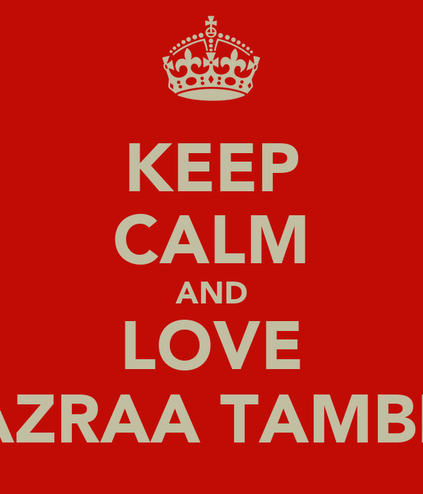 KEEP CALM AND LOVE AZRAA TAMBE