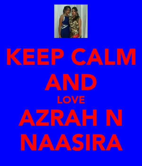 KEEP CALM AND LOVE AZRAH N NAASIRA