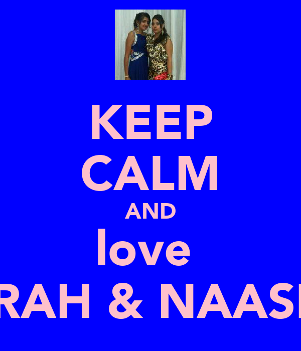 KEEP CALM AND love  AZRAH & NAASIRA