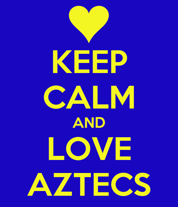 KEEP CALM AND LOVE AZTECS