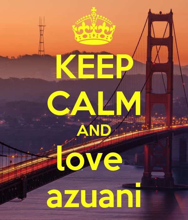 KEEP CALM AND love  azuani