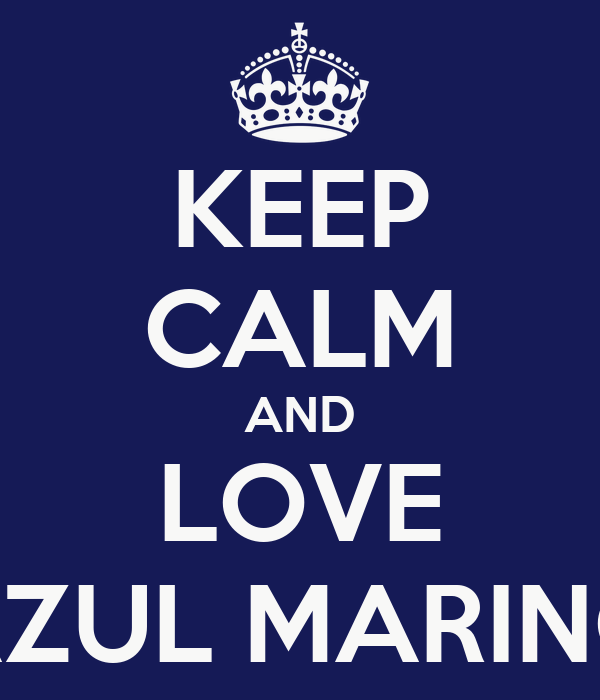 KEEP CALM AND LOVE AZUL MARINO
