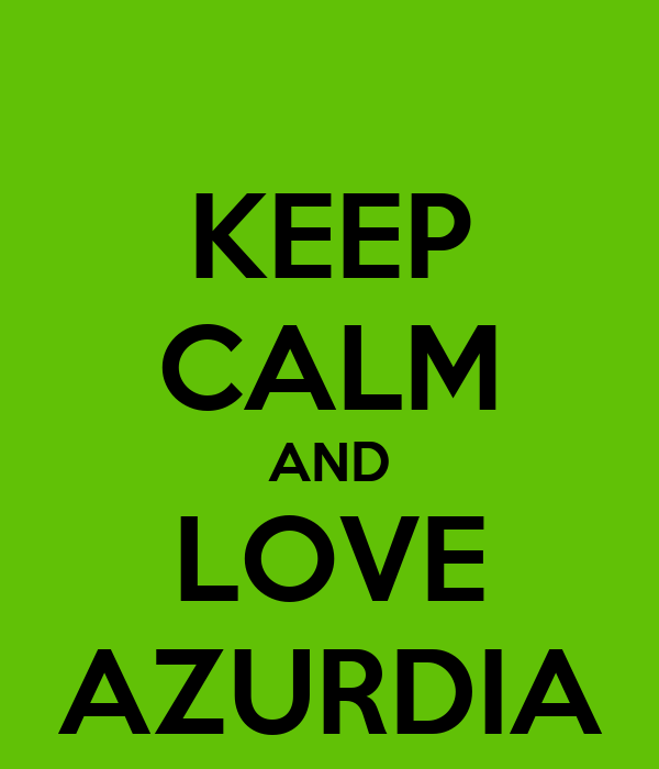 KEEP CALM AND LOVE AZURDIA