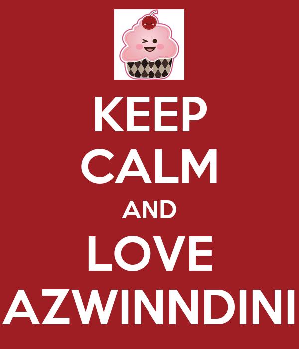 KEEP CALM AND LOVE AZWINNDINI