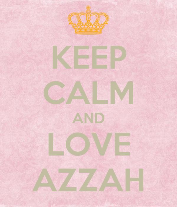 KEEP CALM AND LOVE AZZAH