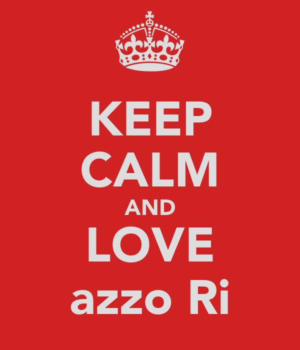 KEEP CALM AND LOVE azzoЯRi