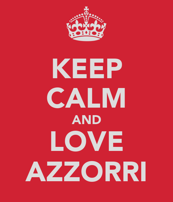 KEEP CALM AND LOVE AZZORRI