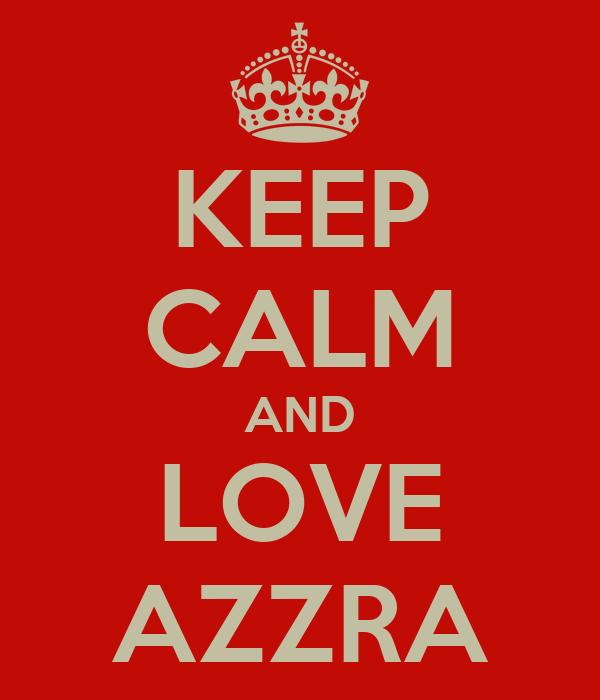 KEEP CALM AND LOVE AZZRA