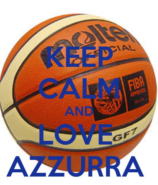 KEEP CALM AND LOVE  AZZURRA