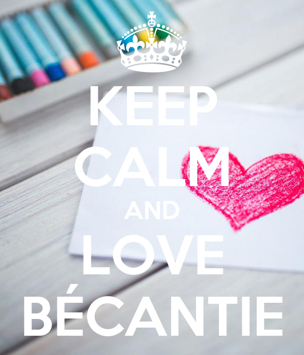 KEEP CALM AND LOVE BÉCANTIE