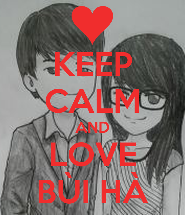 KEEP CALM AND LOVE BÙI HÀ